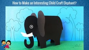 How to Make an Interesting Child Craft Elephant